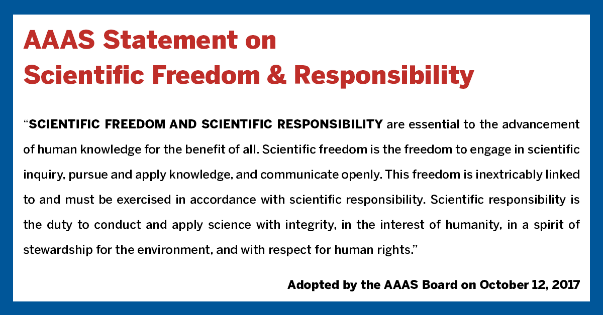 Scientific freedom & scientific responsibility are essential to the advancement of human knowledge for the benefit of all. Scientific freedom is the freedom to engage in scientific inquiry, pursue & apply knowledge, & communicate openly. This freedom is inextricably linked to & must be exercised in accordance with scientific responsibility. Scientific responsibility is the duty to conduct & apply science with integrity, in the interest of humanity, in a spirit of stewardship for the environment, & with resp