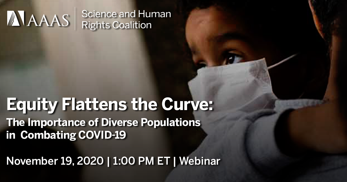 Nov. 19, 2020, at 1:00 PM ET, join the AAAS Science and Human Rights Coalition for a webinar about the American Psychological Associaitons initiative, Equity Flattens the Curve.