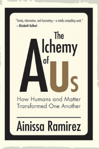 The cover of The Alchemy of Us: How Humans and Matter Transformed One Another
