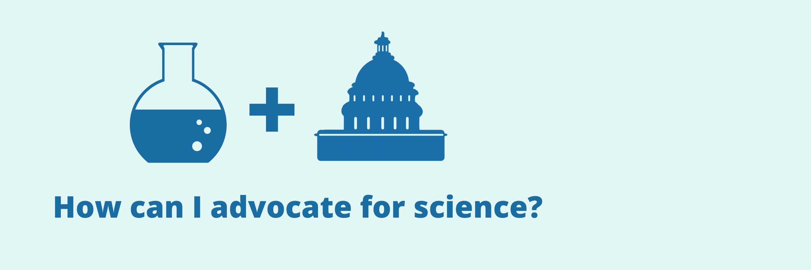 """Graphics: Round bottom flask, plus sign, Capitol building; Text: """"How can I advocate for science?"""""""