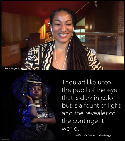 "Dr. Ruha Benjamin quotes a Baha'i Sacred Writing at a virtual keynote: ""Thou art like unto the pupil of the eye that is dark in color but is a fount of light and the revealer of the contingent world."""