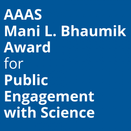 AAAS Mani L. Bhaumik Award for Public Engagement with Science