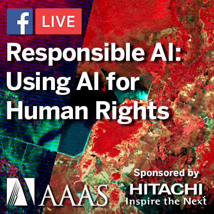 "Background: An artificially colored satellite image of flooding areas (location unknown). Text overaly: ""Responsible AI: Using AI for Human Rights Applications, a Facebook Live event, hosted by AAAS, on December 10, 2020, at 2:00 PM Eastern. Sponsored by Hitachi."""
