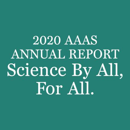 Text: 2020 AAAS ANNUAL REPORT Science By All, For All.